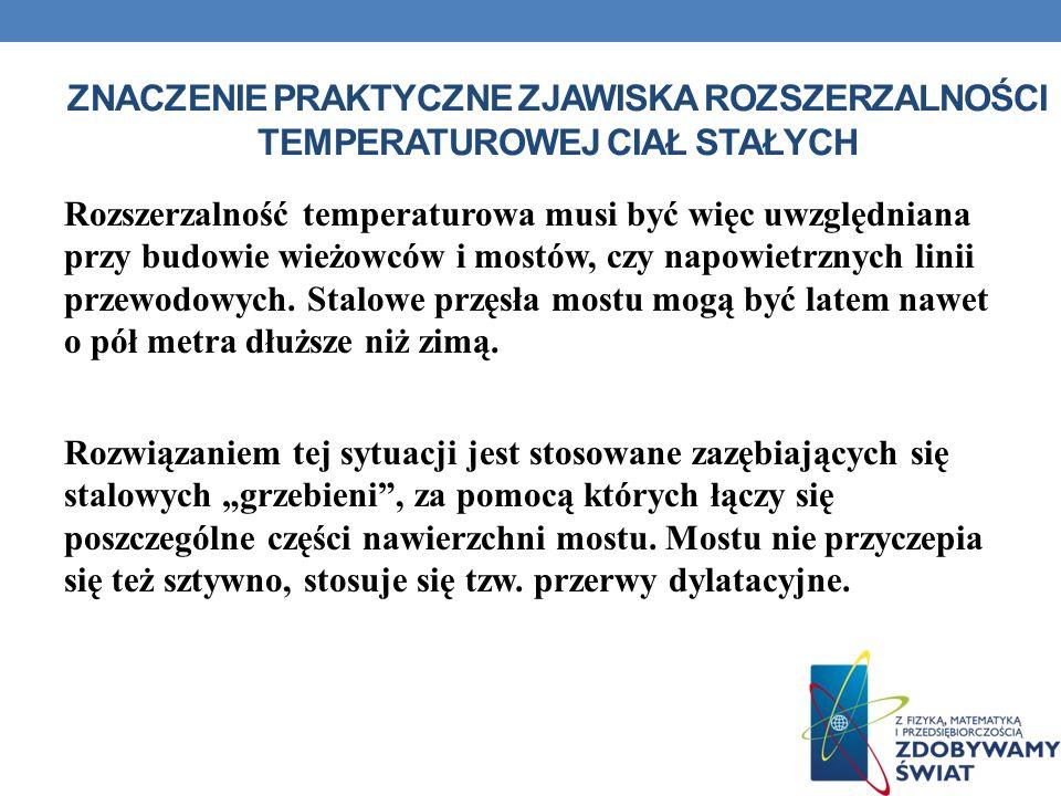 ZNACZENIE PRAKTYCZNE ZJAWISKA ROZSZERZALNOŚCI TEMPERATUROWEJ CIAŁ STAŁYCH Rozszerzalność temperaturowa musi być więc uwzględniana przy budowie wieżowc