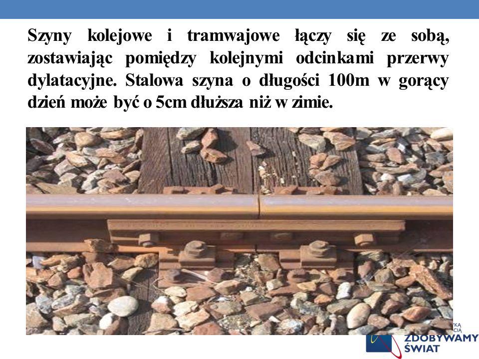 Szyny kolejowe i tramwajowe łączy się ze sobą, zostawiając pomiędzy kolejnymi odcinkami przerwy dylatacyjne. Stalowa szyna o długości 100m w gorący dz