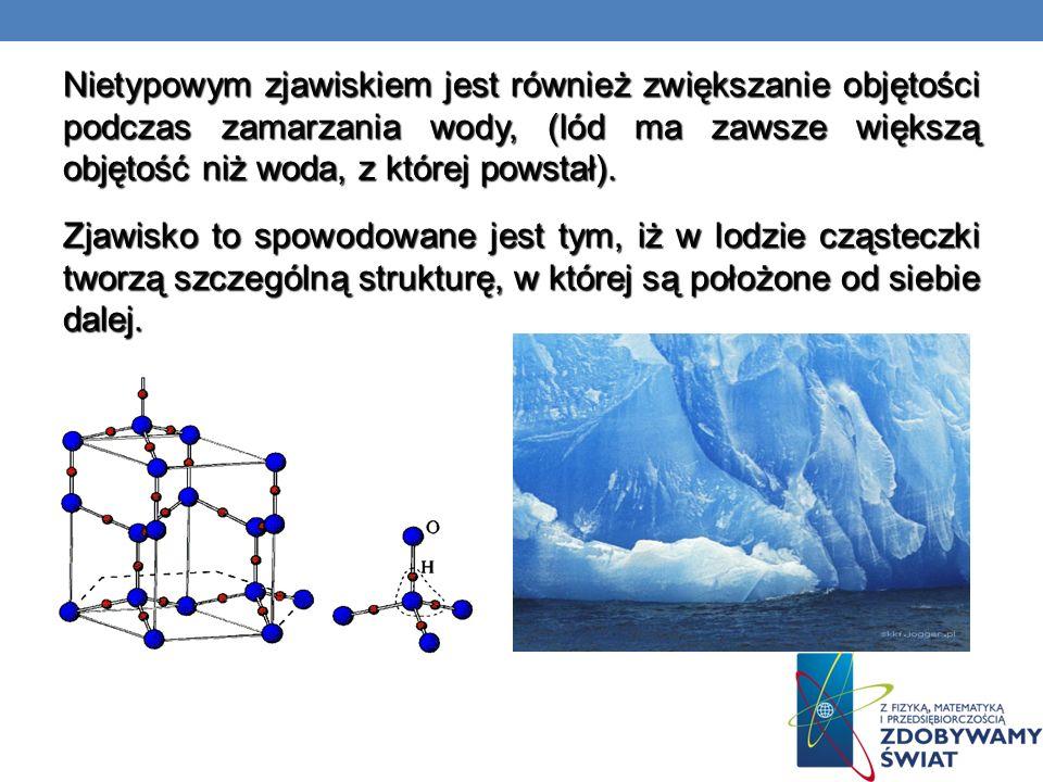 Nietypowym zjawiskiem jest również zwiększanie objętości podczas zamarzania wody, (lód ma zawsze większą objętość niż woda, z której powstał). Zjawisk