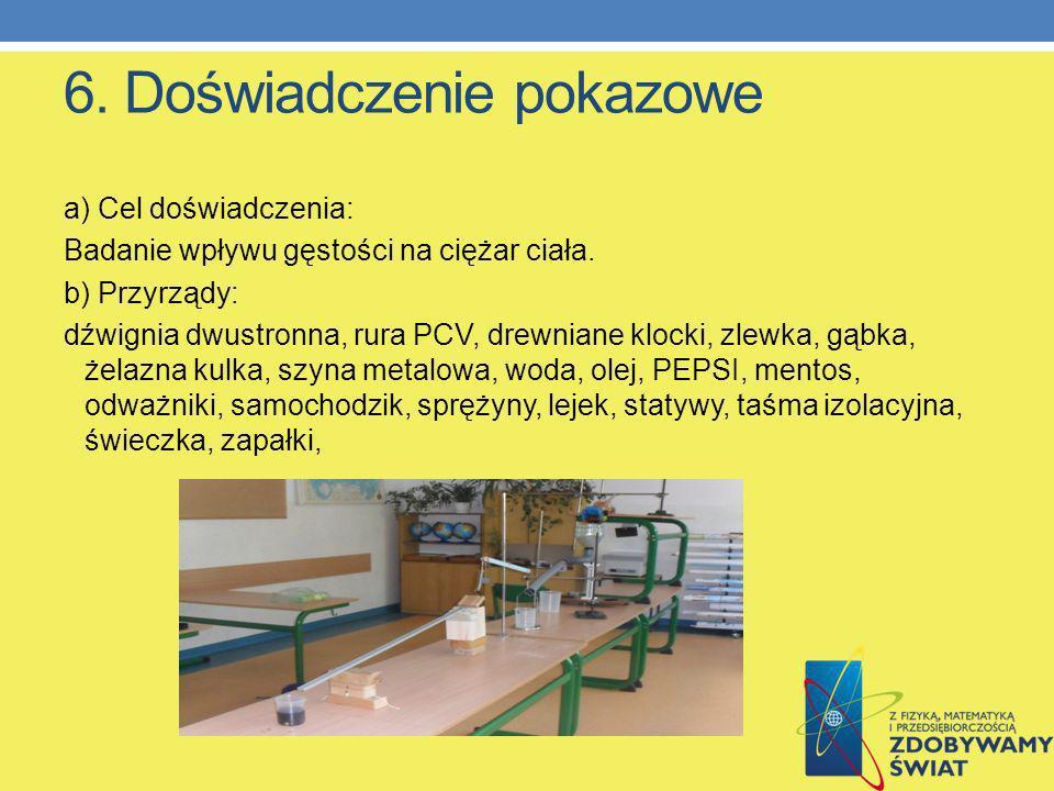 6. Doświadczenie pokazowe a) Cel doświadczenia: Badanie wpływu gęstości na ciężar ciała. b) Przyrządy: dźwignia dwustronna, rura PCV, drewniane klocki