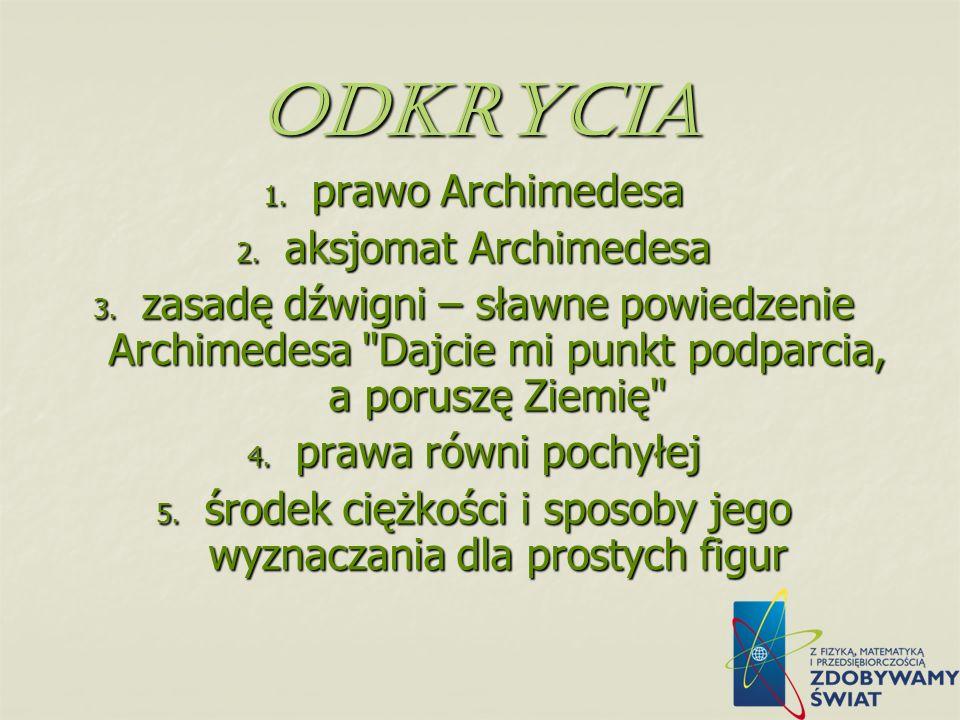 Prace naukowe Archimedesa Był autorem traktatu o kwadraturze odcinka paraboli, twórcą hydrostatyki i statyki, prekursorem rachunku całkowego. Zajmował