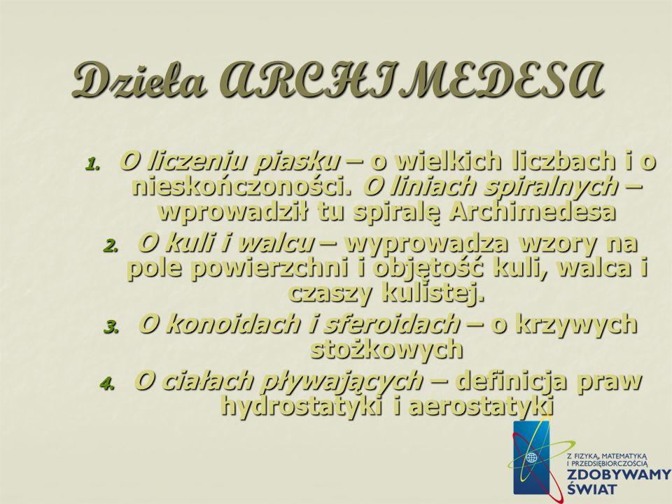 Odkrycia 1. prawo Archimedesa 2. aksjomat Archimedesa 3. zasadę dźwigni – sławne powiedzenie Archimedesa