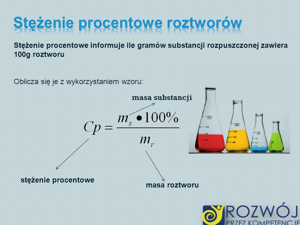 Stężenie procentowe informuje ile gramów substancji rozpuszczonej zawiera 100g roztworu Oblicza się je z wykorzystaniem wzoru: masa substancji stężeni