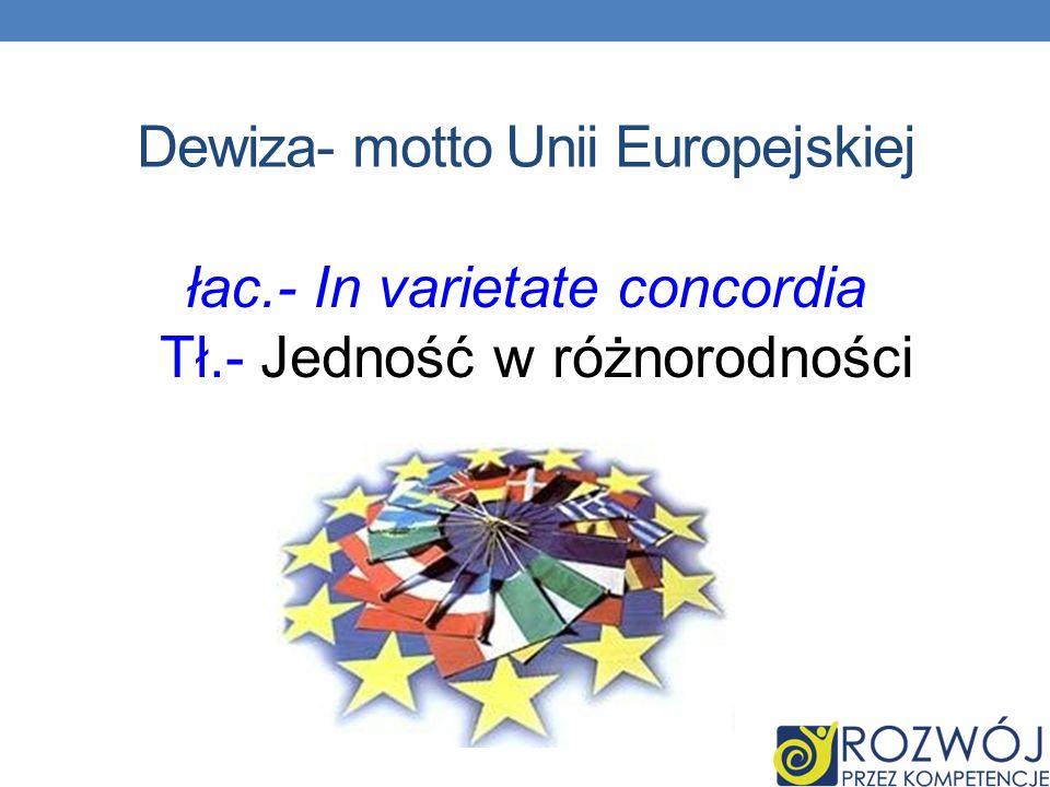 Dewiza- motto Unii Europejskiej łac.- In varietate concordia Tł.- Jedność w różnorodności