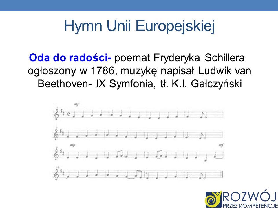 Hymn Unii Europejskiej Oda do radości- poemat Fryderyka Schillera ogłoszony w 1786, muzykę napisał Ludwik van Beethoven- IX Symfonia, tł.
