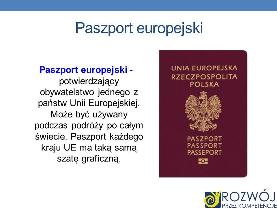 Paszport europejski Paszport europejski - potwierdzający obywatelstwo jednego z państw Unii Europejskiej.