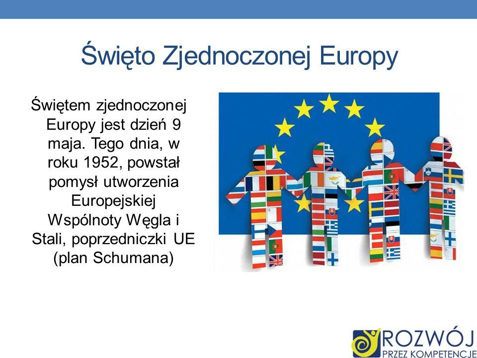 Święto Zjednoczonej Europy Świętem zjednoczonej Europy jest dzień 9 maja.