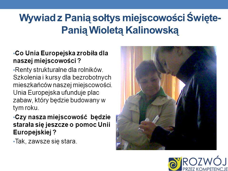 Wywiad z Panią sołtys miejscowości Święte- Panią Wioletą Kalinowską Co Unia Europejska zrobiła dla naszej miejscowości .