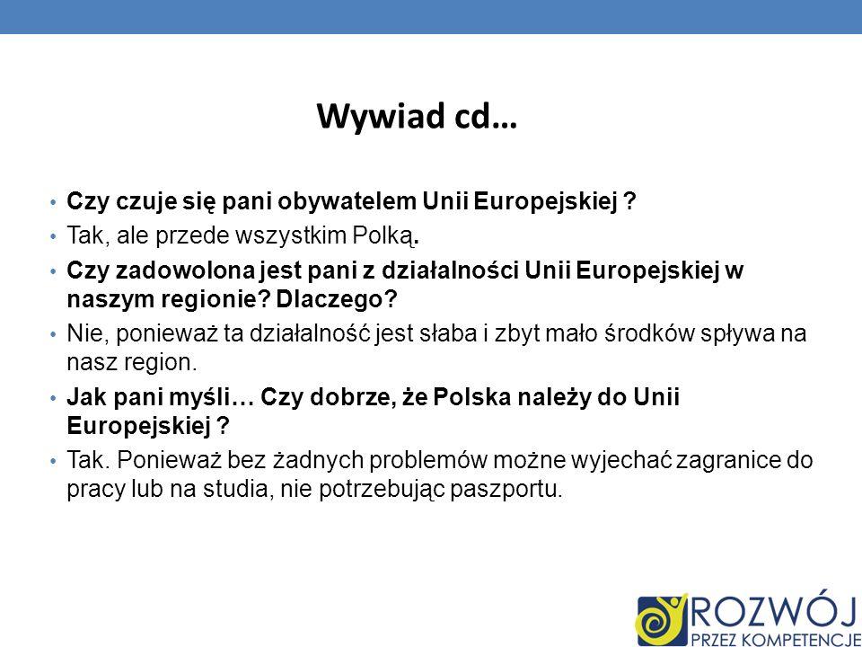 Czy czuje się pani obywatelem Unii Europejskiej .Tak, ale przede wszystkim Polką.