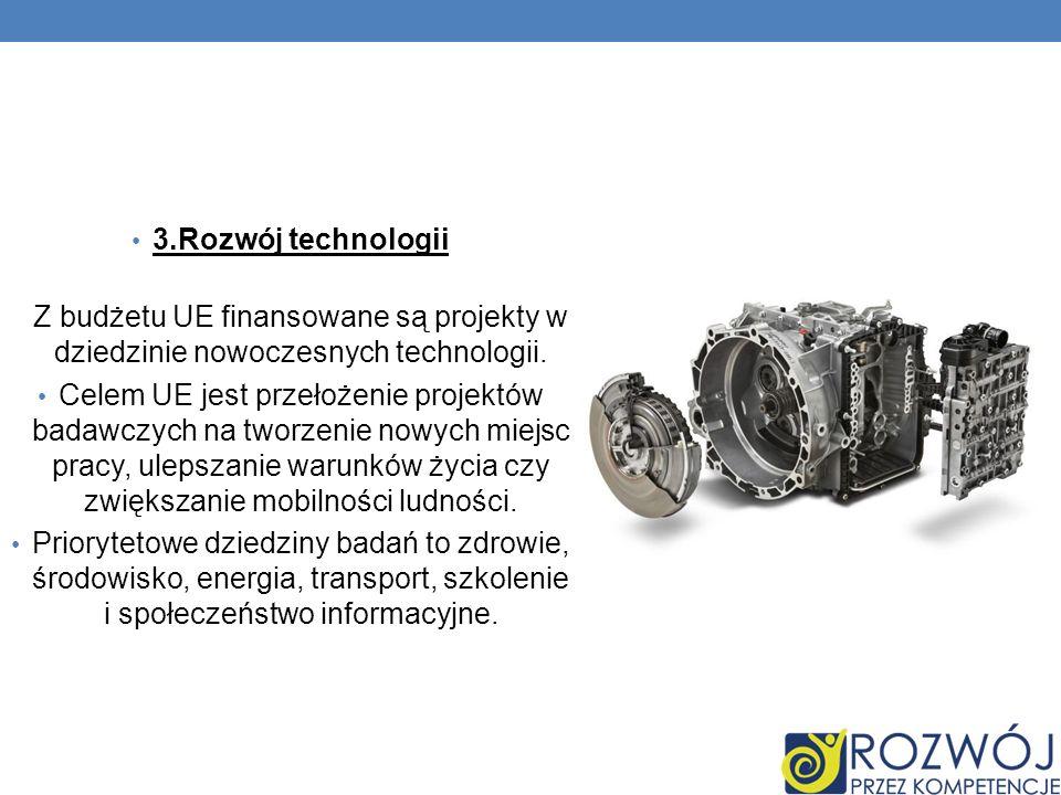 3.Rozwój technologii Z budżetu UE finansowane są projekty w dziedzinie nowoczesnych technologii.