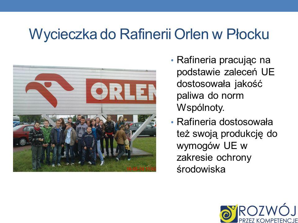 Wycieczka do Rafinerii Orlen w Płocku Rafineria pracując na podstawie zaleceń UE dostosowała jakość paliwa do norm Wspólnoty.