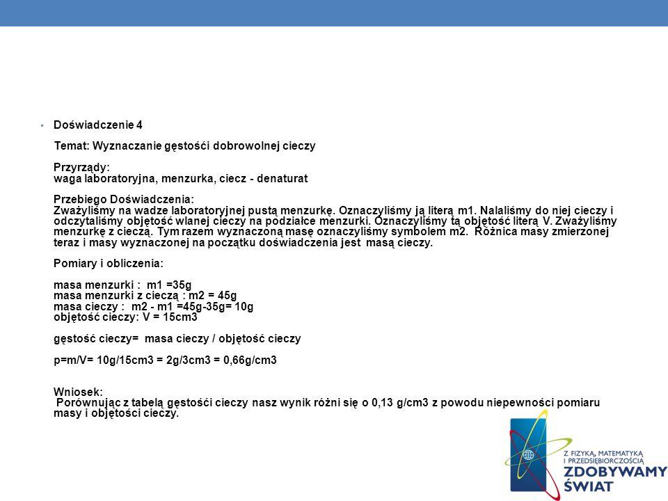 Doświadczenie 4 Temat: Wyznaczanie gęstośći dobrowolnej cieczy Przyrządy: waga laboratoryjna, menzurka, ciecz - denaturat Przebiego Doświadczenia: Zwa