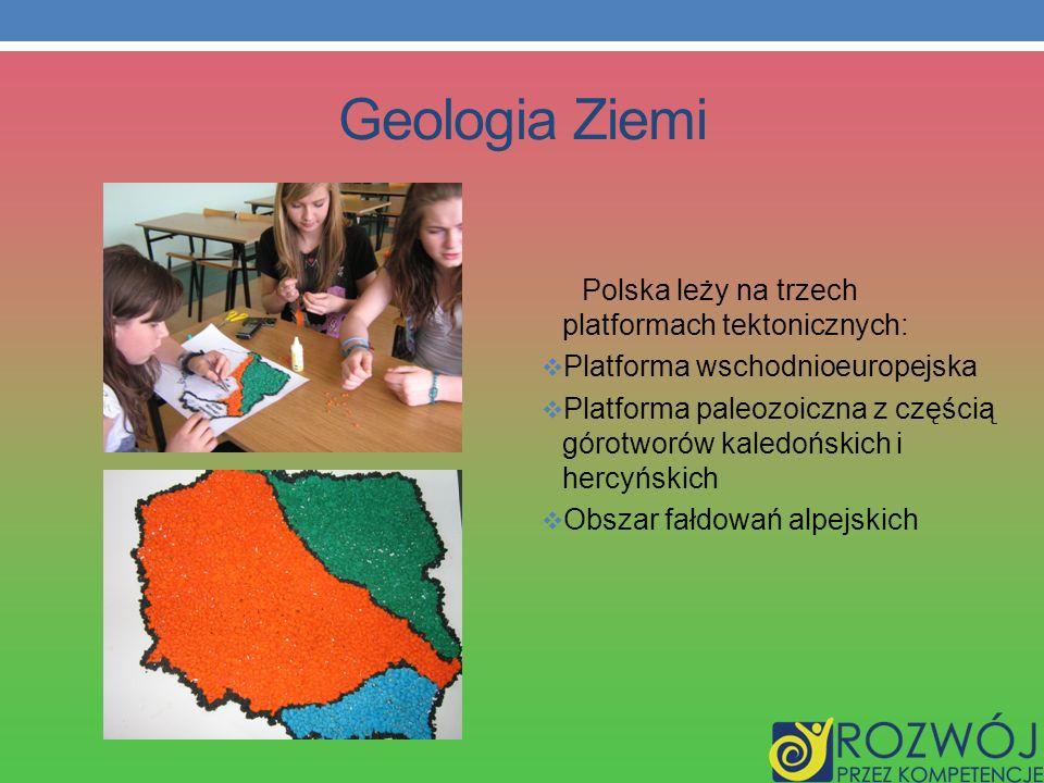 Geologia Ziemi Polska leży na trzech platformach tektonicznych: Platforma wschodnioeuropejska Platforma paleozoiczna z częścią górotworów kaledońskich i hercyńskich Obszar fałdowań alpejskich