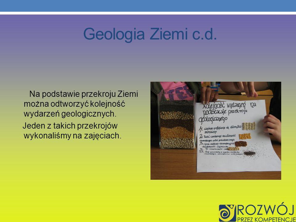 Geologia Ziemi c.d.Na podstawie przekroju Ziemi można odtworzyć kolejność wydarzeń geologicznych.