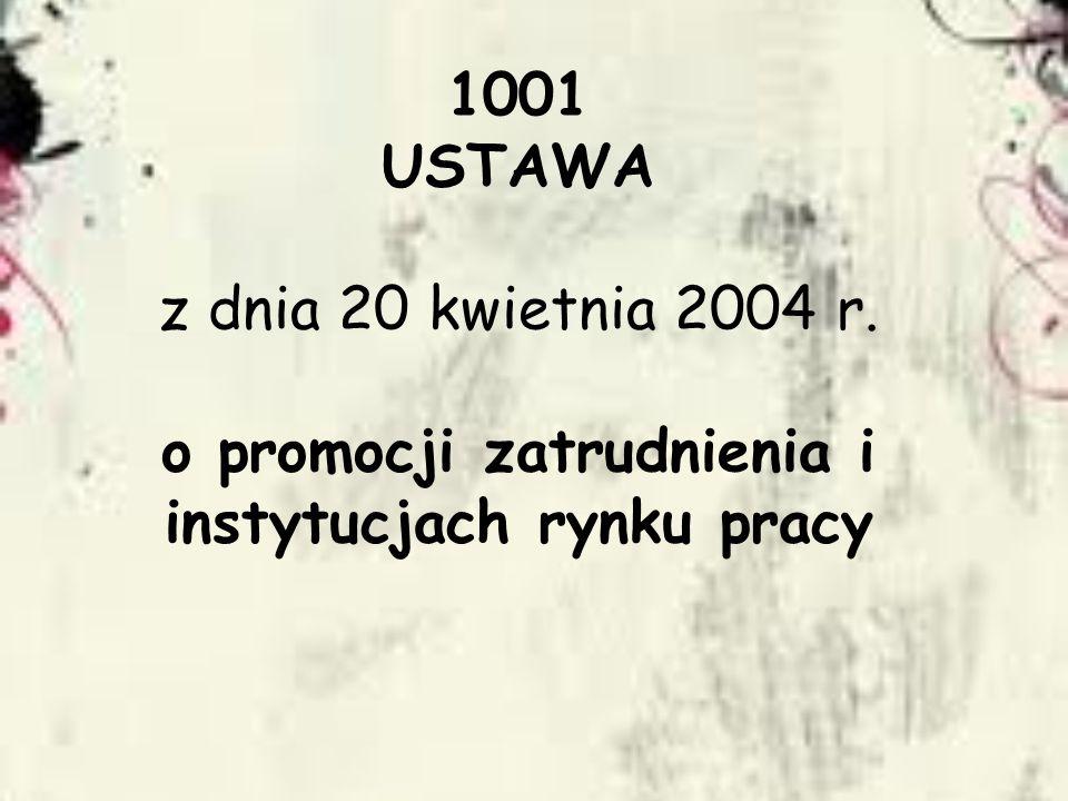 1001 USTAWA z dnia 20 kwietnia 2004 r. o promocji zatrudnienia i instytucjach rynku pracy