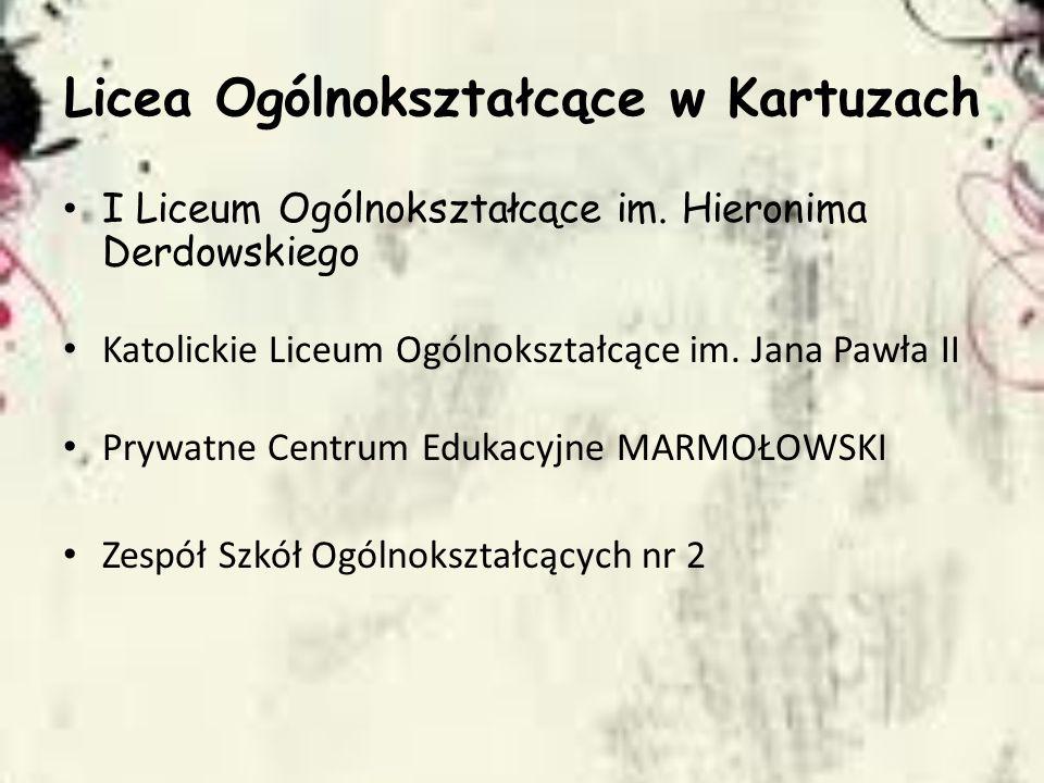 Licea Ogólnokształcące w Kartuzach I Liceum Ogólnokształcące im. Hieronima Derdowskiego Katolickie Liceum Ogólnokształcące im. Jana Pawła II Prywatne