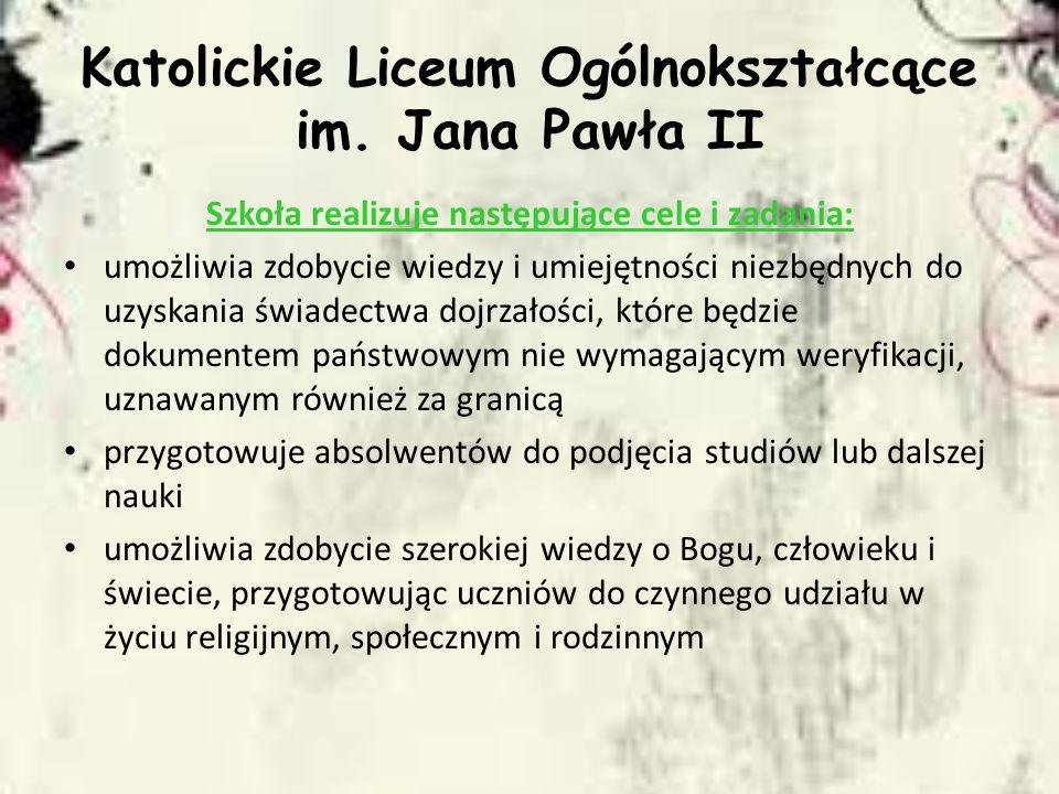 Katolickie Liceum Ogólnokształcące im. Jana Pawła II Szkoła realizuje następujące cele i zadania: umożliwia zdobycie wiedzy i umiejętności niezbędnych