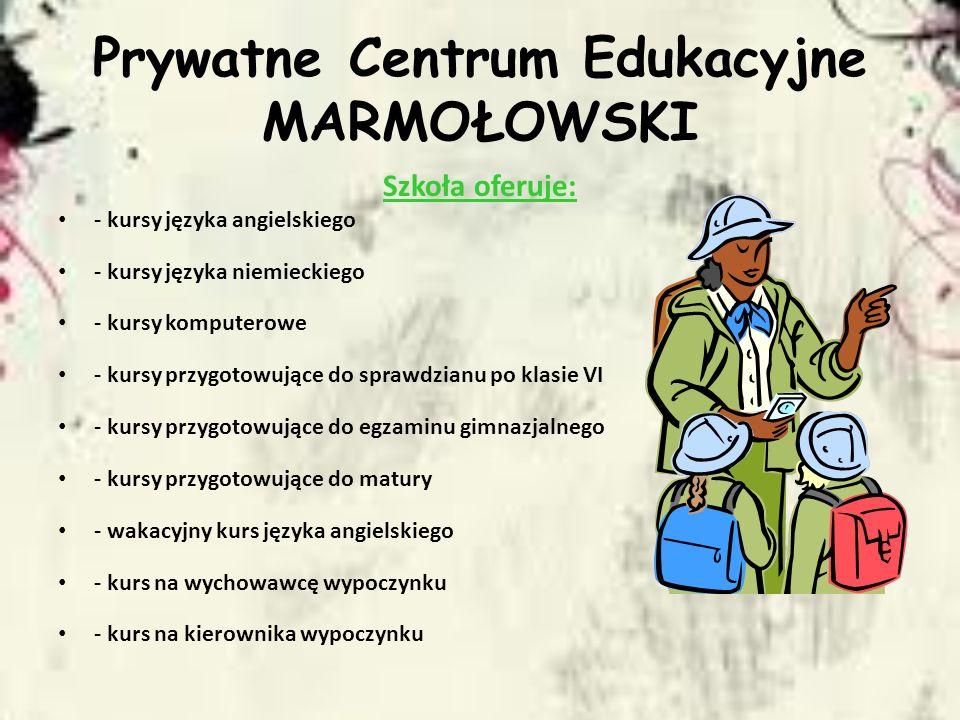 Prywatne Centrum Edukacyjne MARMOŁOWSKI Szkoła oferuje: - kursy języka angielskiego - kursy języka niemieckiego - kursy komputerowe - kursy przygotowu