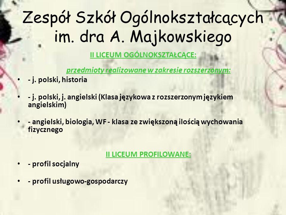 Zespół Szkół Ogólnokształcących im. dra A. Majkowskiego II LICEUM OGÓLNOKSZTAŁCĄCE: przedmioty realizowane w zakresie rozszerzonym: - j. polski, histo