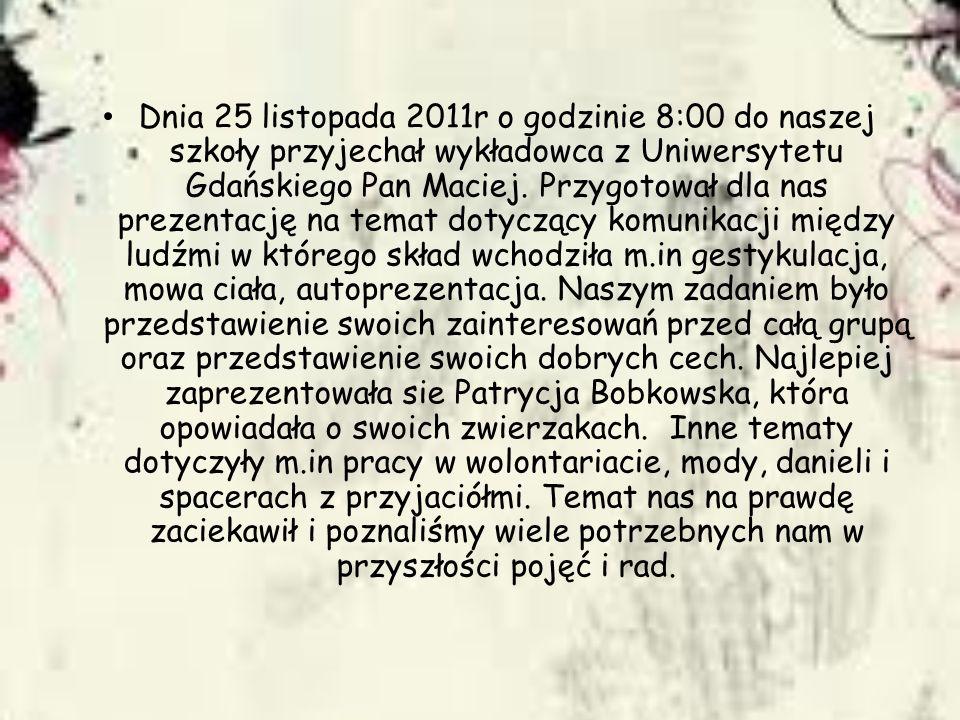 Dnia 25 listopada 2011r o godzinie 8:00 do naszej szkoły przyjechał wykładowca z Uniwersytetu Gdańskiego Pan Maciej. Przygotował dla nas prezentację n