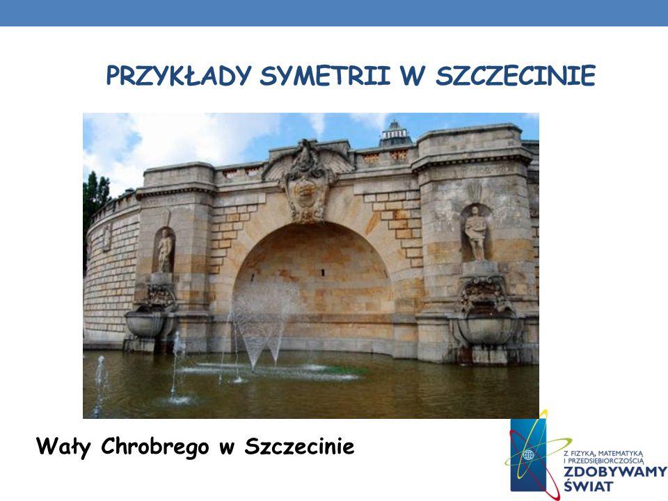 PRZYKŁADY SYMETRII W SZCZECINIE Wały Chrobrego w Szczecinie
