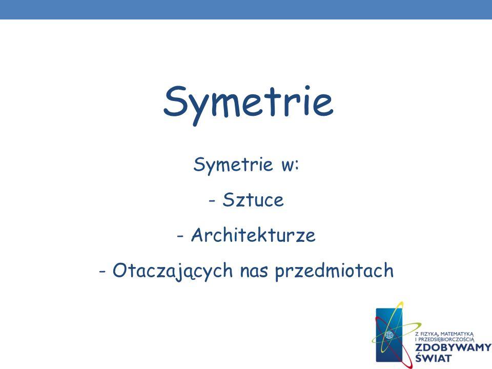 Przykłady symetrii w architekturze Symetrię w architekturze cechuje harmonia i proporcjonalność.