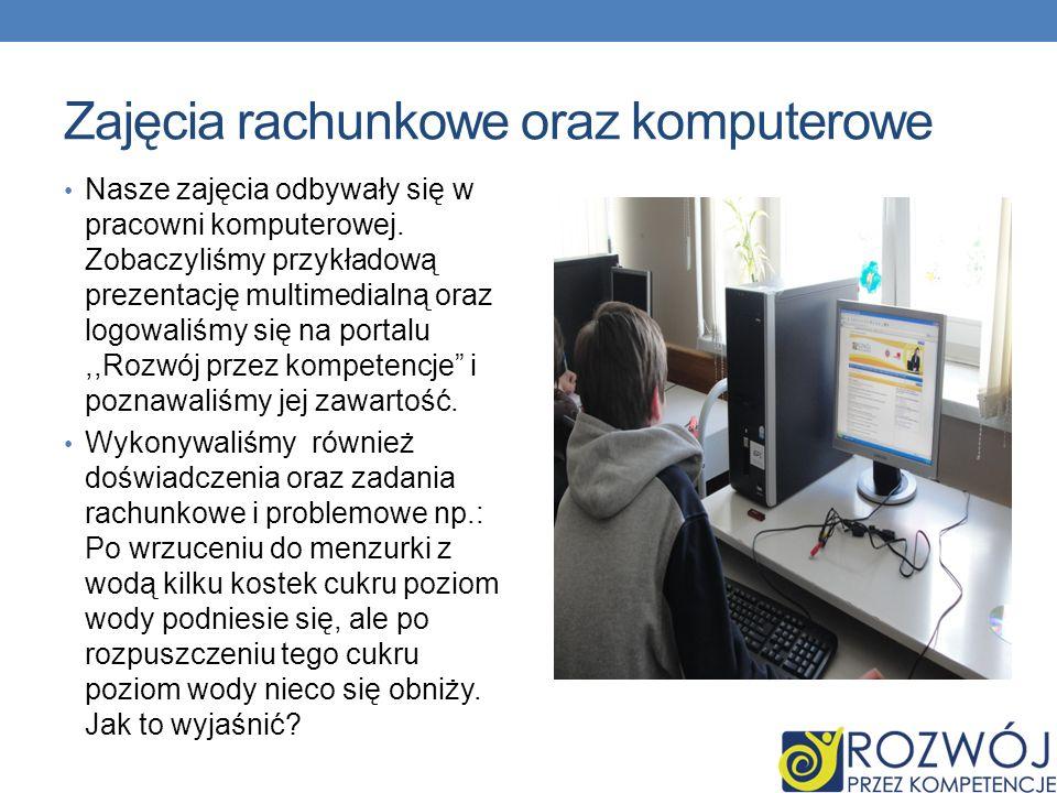 Zajęcia rachunkowe oraz komputerowe Nasze zajęcia odbywały się w pracowni komputerowej. Zobaczyliśmy przykładową prezentację multimedialną oraz logowa
