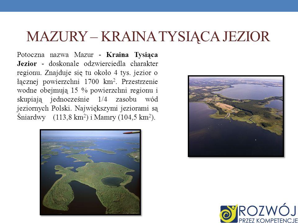 MAZURY – KRAINA TYSIĄCA JEZIOR Potoczna nazwa Mazur - Kraina Tysiąca Jezior - doskonale odzwierciedla charakter regionu. Znajduje się tu około 4 tys.