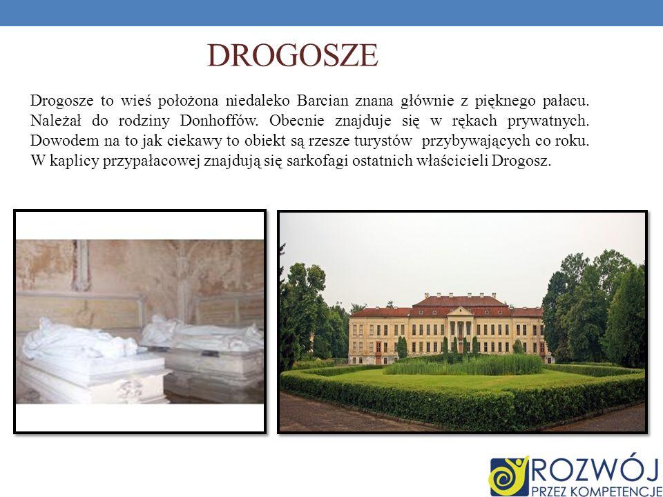 DROGOSZE Drogosze to wieś położona niedaleko Barcian znana głównie z pięknego pałacu. Należał do rodziny Donhoffów. Obecnie znajduje się w rękach pryw