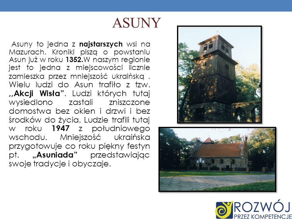 ASUNY Asuny to jedna z najstarszych wsi na Mazurach. Kroniki piszą o powstaniu Asun już w roku 1352. W naszym regionie jest to jedna z miejscowości li
