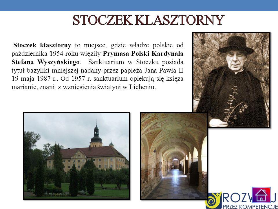 Stoczek klasztorny to miejsce, gdzie władze polskie od października 1954 roku więziły Prymasa Polski Kardynała Stefana Wyszyńskiego. Sanktuarium w Sto