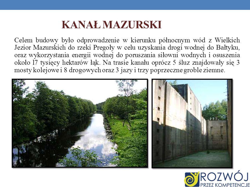 KANAŁ MAZURSKI Celem budowy było odprowadzenie w kierunku północnym wód z Wielkich Jezior Mazurskich do rzeki Pregoły w celu uzyskania drogi wodnej do