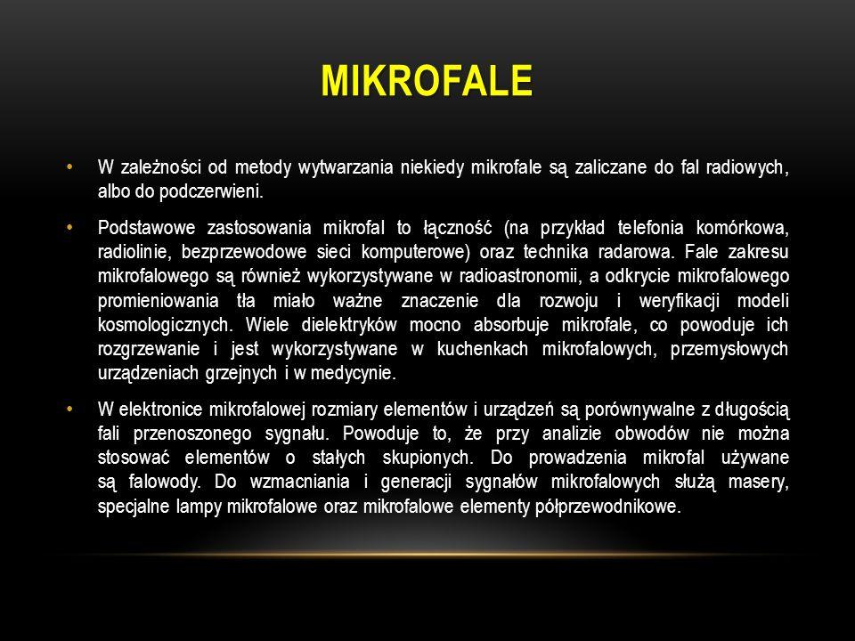 MIKROFALE W zależności od metody wytwarzania niekiedy mikrofale są zaliczane do fal radiowych, albo do podczerwieni. Podstawowe zastosowania mikrofal