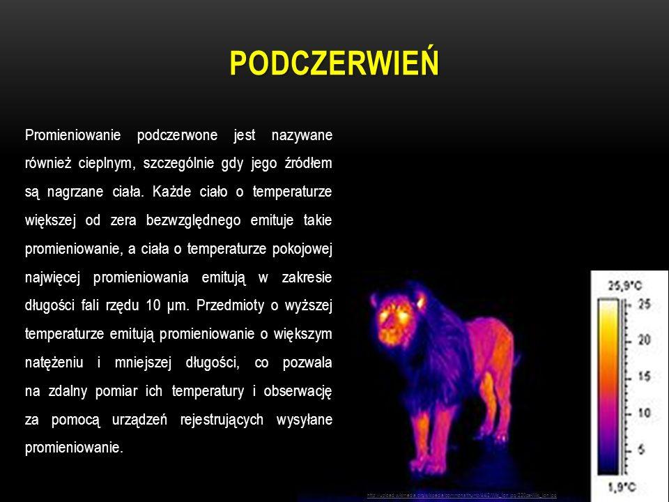 PODCZERWIEŃ http://upload.wikimedia.org/wikipedia/commons/thumb/4/42/Wiki_lion.jpg/220px-Wiki_lion.jpg Promieniowanie podczerwone jest nazywane równie
