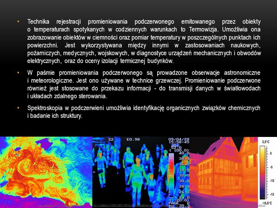 Technika rejestracji promieniowania podczerwonego emitowanego przez obiekty o temperaturach spotykanych w codziennych warunkach to Termowizja. Umożliw