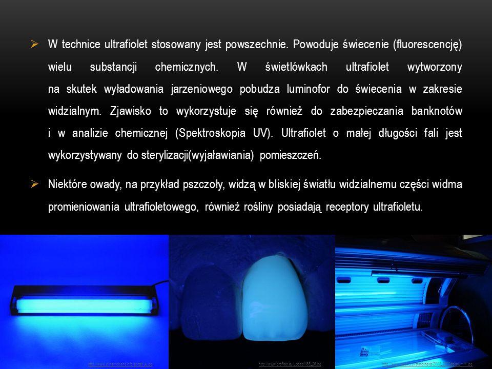 W technice ultrafiolet stosowany jest powszechnie. Powoduje świecenie (fluorescencję) wielu substancji chemicznych. W świetlówkach ultrafiolet wytworz