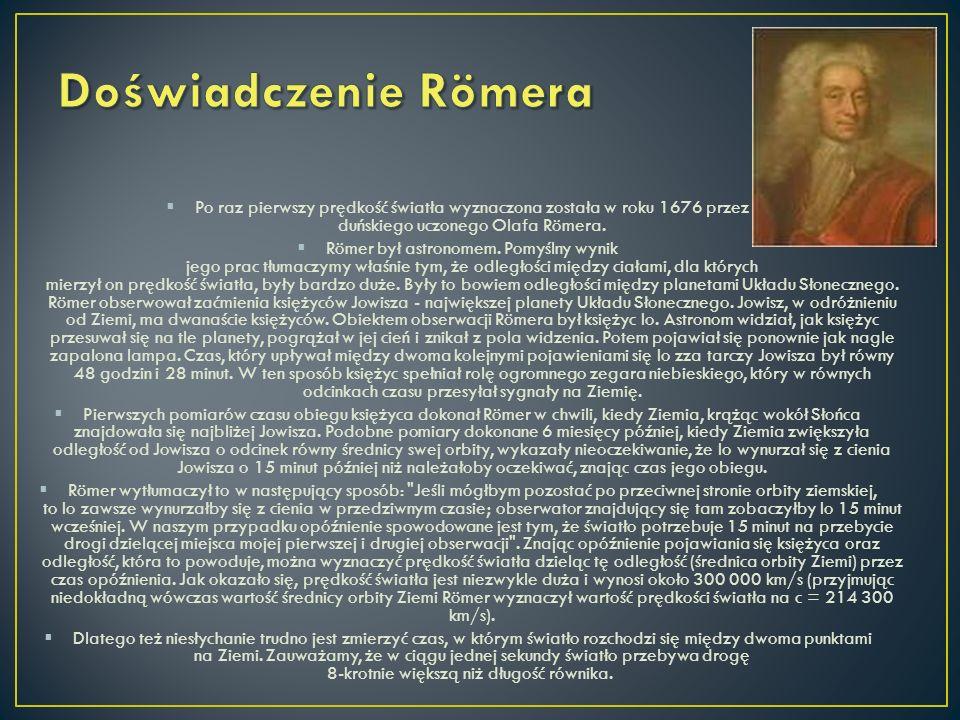 Po raz pierwszy prędkość światła wyznaczona została w roku 1676 przez duńskiego uczonego Olafa Römera. Römer był astronomem. Pomyślny wynik jego prac