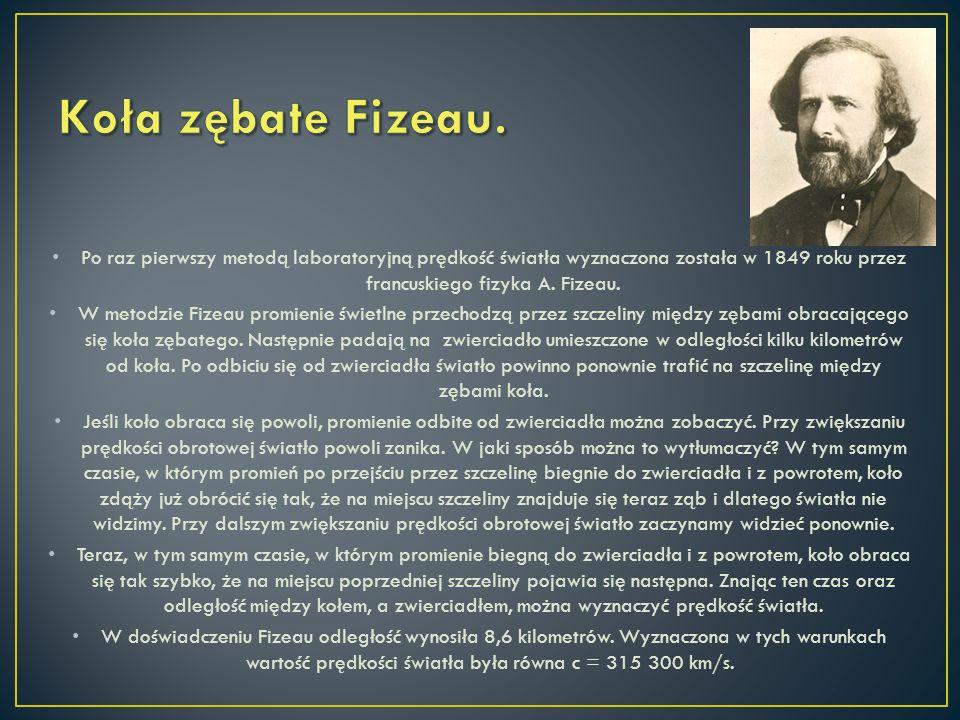 Po raz pierwszy metodą laboratoryjną prędkość światła wyznaczona została w 1849 roku przez francuskiego fizyka A. Fizeau. W metodzie Fizeau promienie