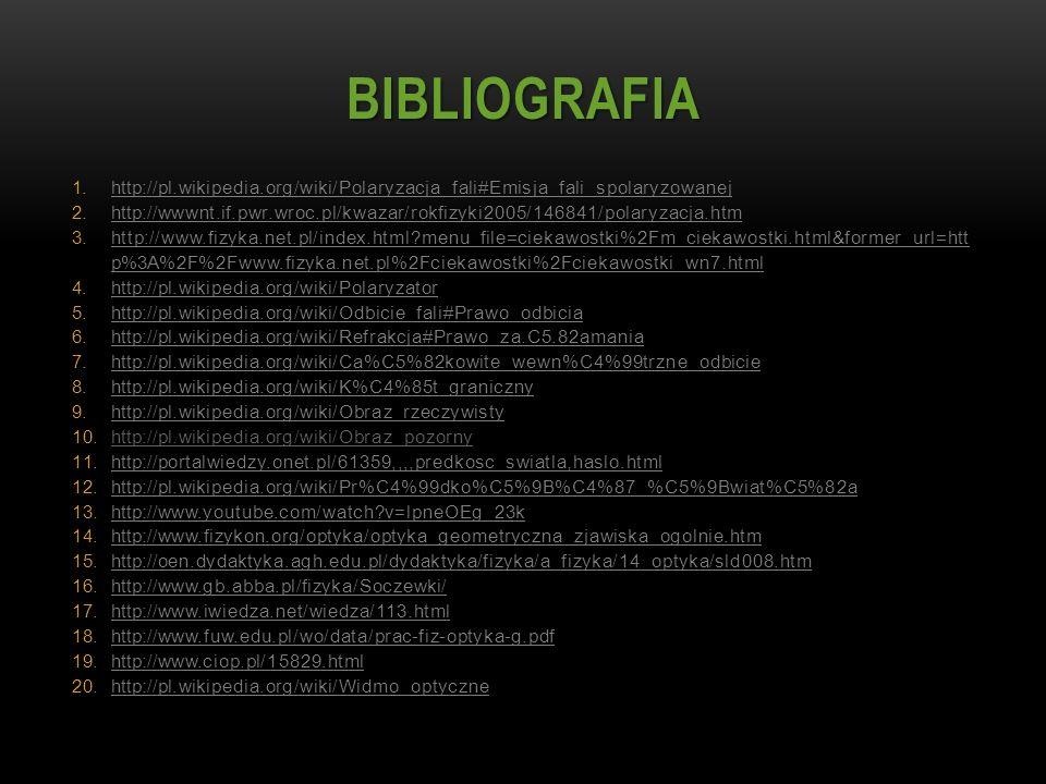 BIBLIOGRAFIA 1.http://pl.wikipedia.org/wiki/Polaryzacja_fali#Emisja_fali_spolaryzowanej 2.http://wwwnt.if.pwr.wroc.pl/kwazar/rokfizyki2005/146841/pola