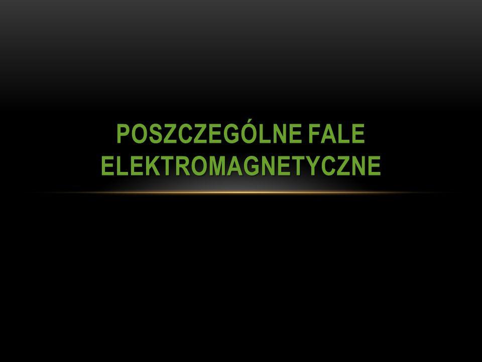 POSZCZEGÓLNE FALE ELEKTROMAGNETYCZNE