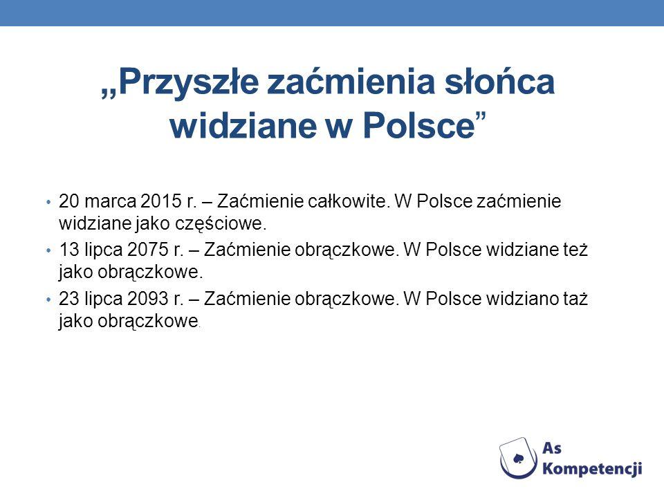 Przyszłe zaćmienia słońca widziane w Polsce 20 marca 2015 r. – Zaćmienie całkowite. W Polsce zaćmienie widziane jako częściowe. 13 lipca 2075 r. – Zać