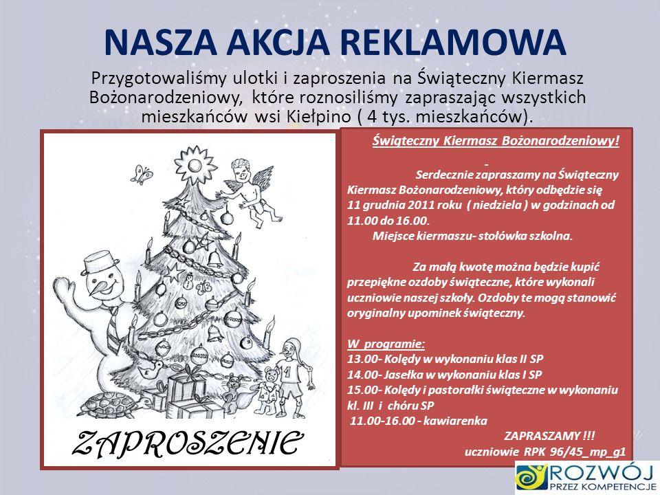 NASZA AKCJA REKLAMOWA Przygotowaliśmy ulotki i zaproszenia na Świąteczny Kiermasz Bożonarodzeniowy, które roznosiliśmy zapraszając wszystkich mieszkań