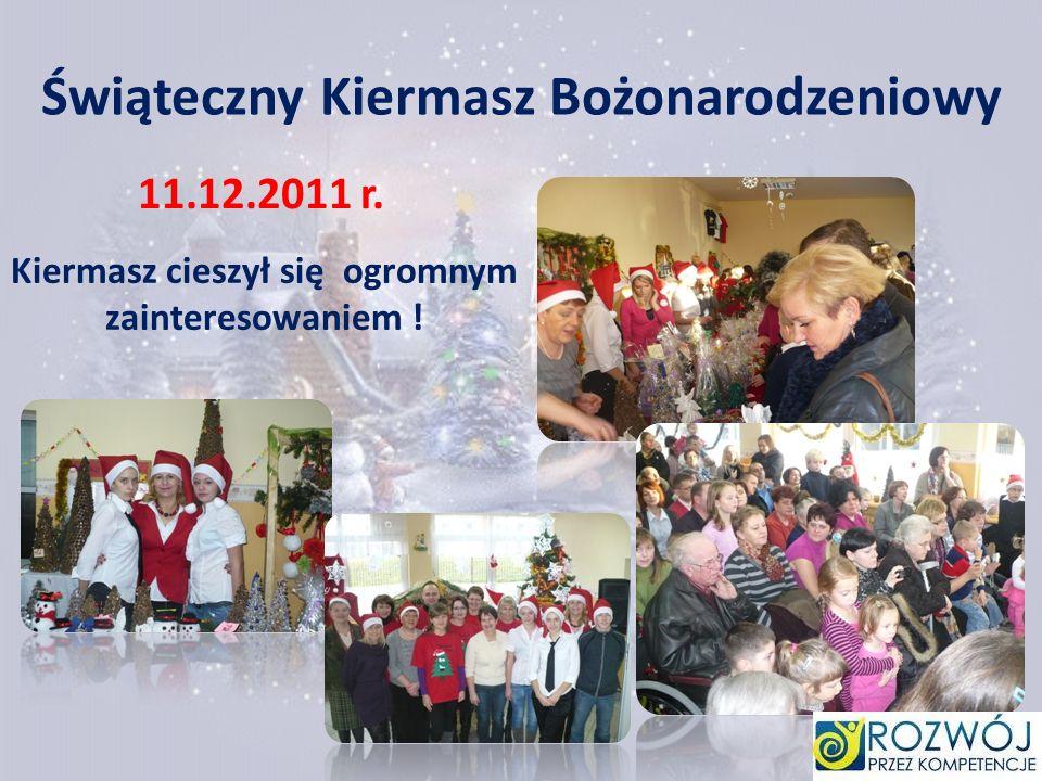 Świąteczny Kiermasz Bożonarodzeniowy 11.12.2011 r. Kiermasz cieszył się ogromnym zainteresowaniem !