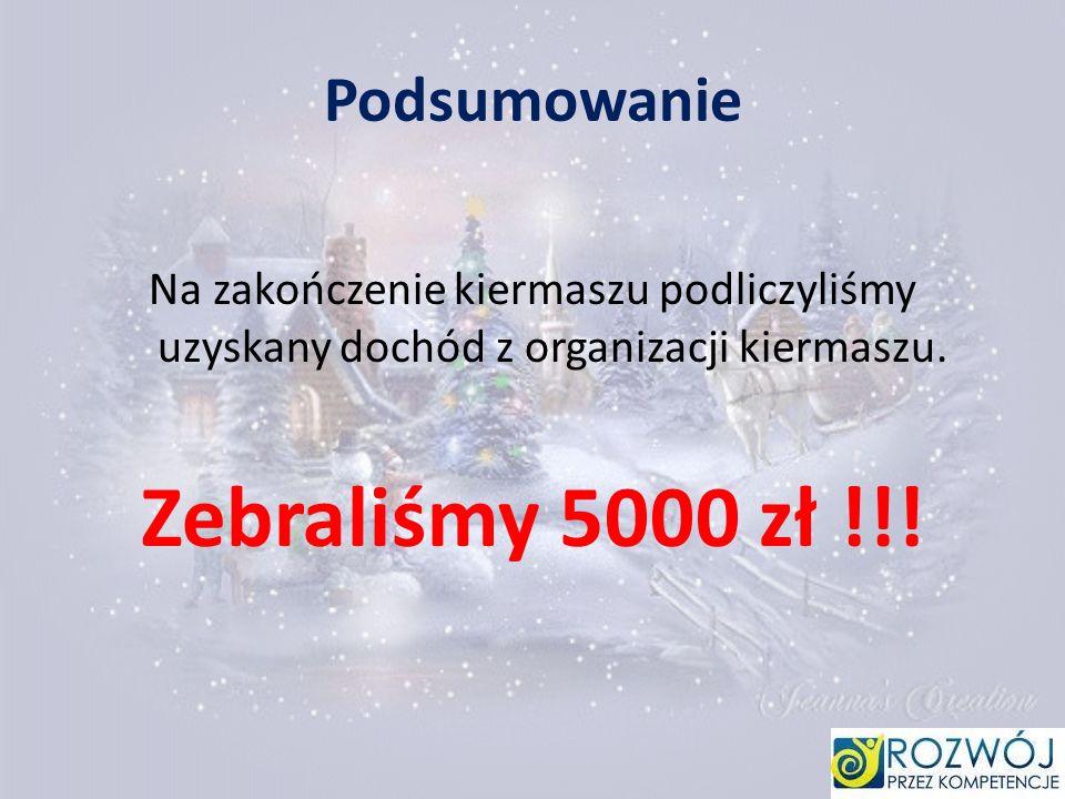 Podsumowanie Na zakończenie kiermaszu podliczyliśmy uzyskany dochód z organizacji kiermaszu. Zebraliśmy 5000 zł !!!