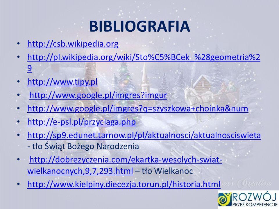 BIBLIOGRAFIA http://csb.wikipedia.org http://pl.wikipedia.org/wiki/Sto%C5%BCek_%28geometria%2 9 http://pl.wikipedia.org/wiki/Sto%C5%BCek_%28geometria%
