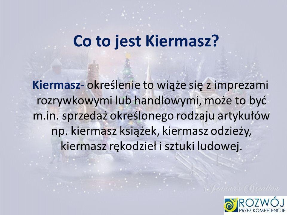 Co to jest Kiermasz? Kiermasz- określenie to wiąże się z imprezami rozrywkowymi lub handlowymi, może to być m.in. sprzedaż określonego rodzaju artykuł