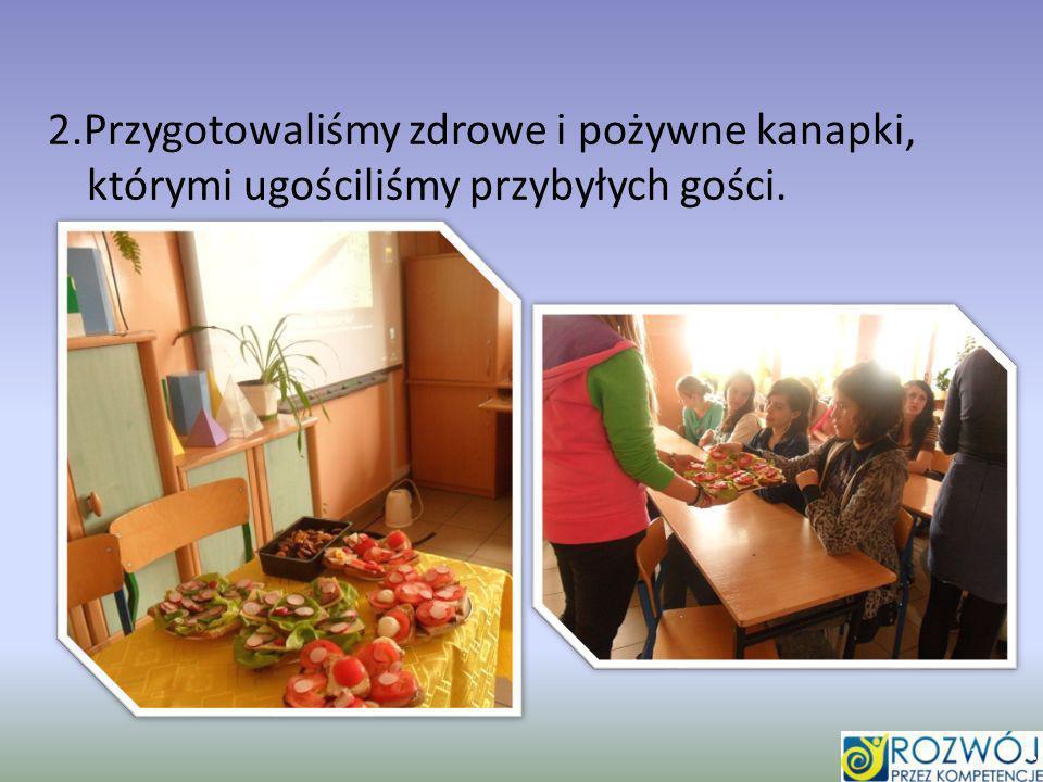 2.Przygotowaliśmy zdrowe i pożywne kanapki, którymi ugościliśmy przybyłych gości.