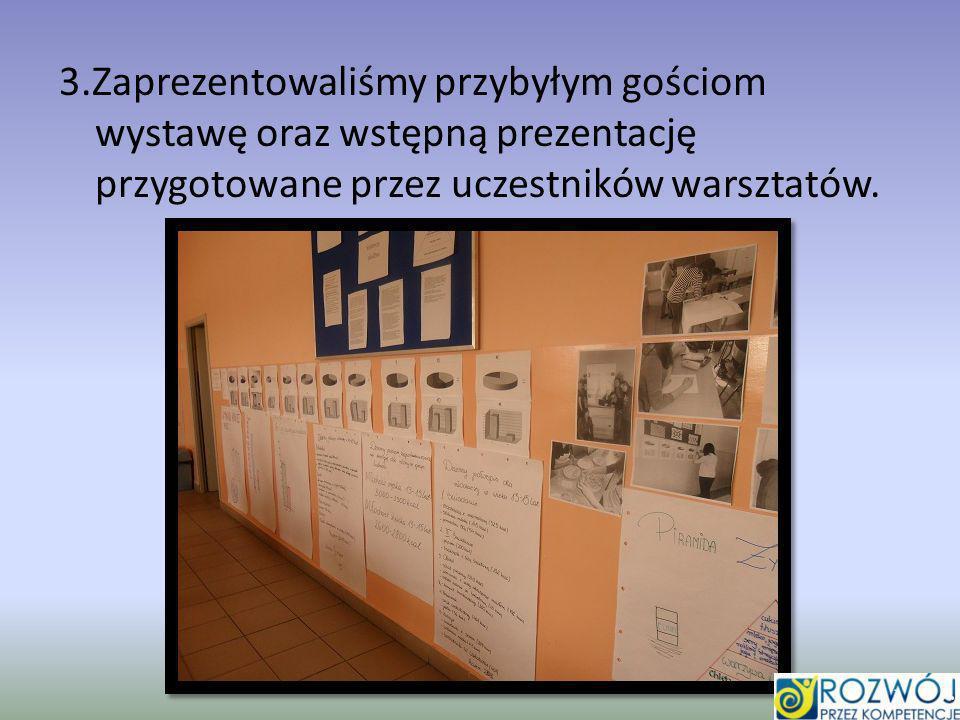 3.Zaprezentowaliśmy przybyłym gościom wystawę oraz wstępną prezentację przygotowane przez uczestników warsztatów.