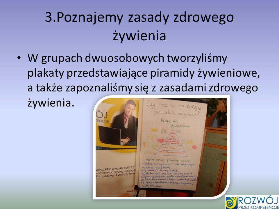 3.Poznajemy zasady zdrowego żywienia W grupach dwuosobowych tworzyliśmy plakaty przedstawiające piramidy żywieniowe, a także zapoznaliśmy się z zasada
