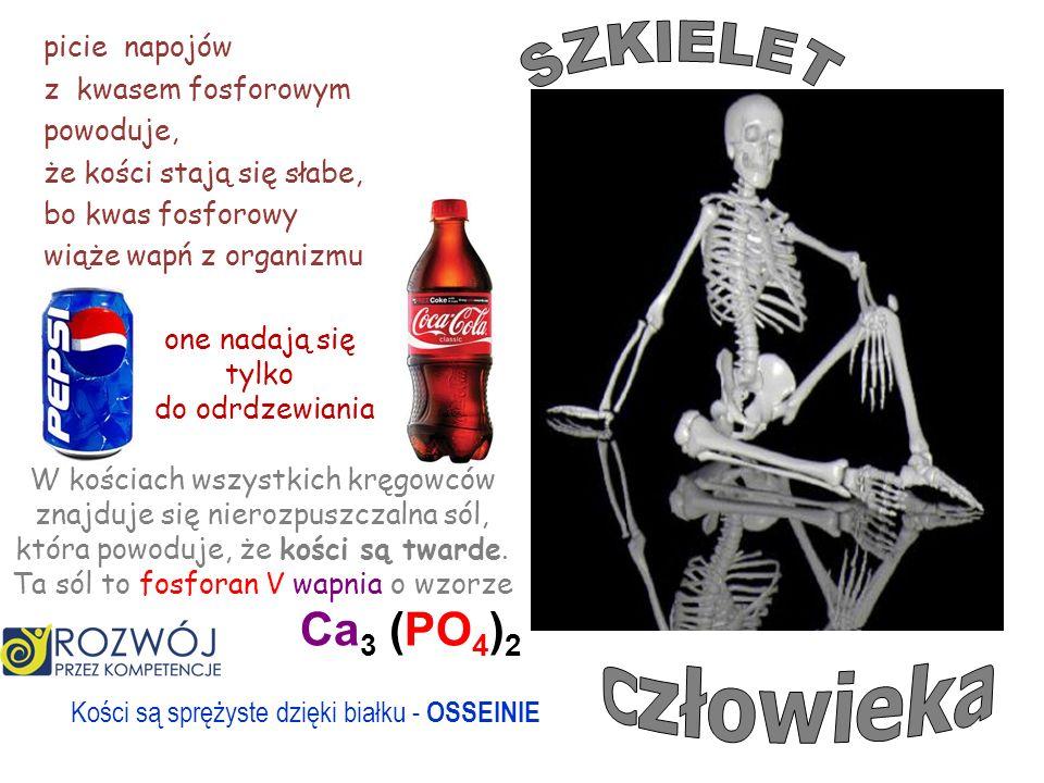 Ca 3 (PO 4 ) 2 W kościach wszystkich kręgowców znajduje się nierozpuszczalna sól, która powoduje, że kości są twarde. Ta sól to fosforan V wapnia o wz